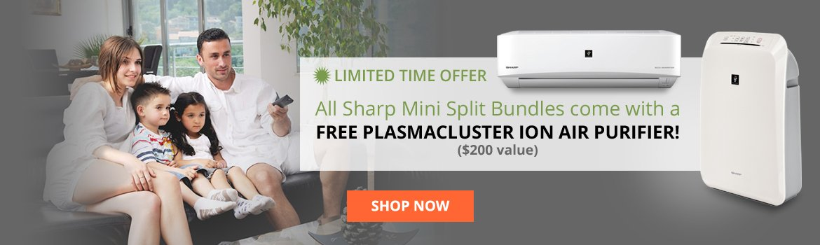 All Sharp Mini Split Bundles come with a FREE Plasmacluster Ion Air Purifier!